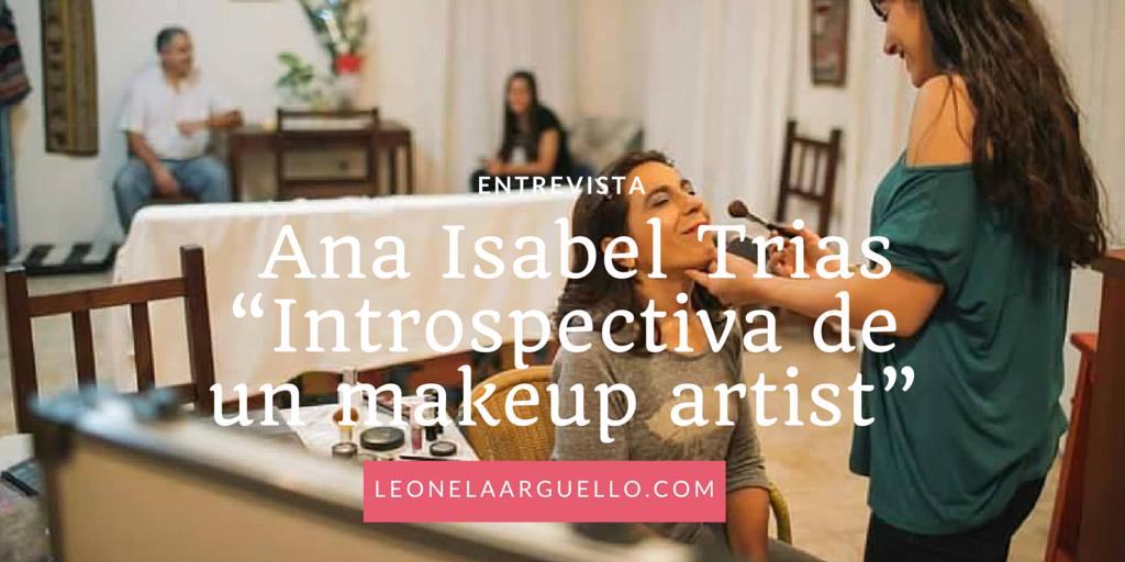 "Entrevista a la maquilladora Ana Isabel Trias ""Introspectiva de un makeup artist"""