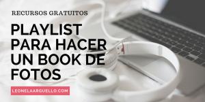 playlist-para-hacer-un-book-de-fotos